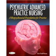 Psychiatric Advanced Practice Nursing: A Biopsychosocial Foundation for Practice
