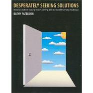 Desperately Seeking Solutions: Helping Students Build Problem-Solving Skills to Meet Life's Many Challenges by Paterson, Kathy, 9781551382470
