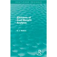 Elements of Cost-Benefit Analysis (Routledge Revivals) by Mishan; E. J., 9781138852471