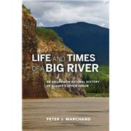 Life and Times of a Big River: An Uncommon Natural History of Alaska's Upper Yukon by Marchand, Peter J., 9781602232471