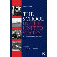 The School in the United States: A Documentary History by Fraser; James W., 9780415832472