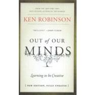 Out of Our Minds : Learning to Be Creative by Robinson, Ken, 9781907312472