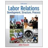 Labor Relations Development, Structure, Process by Fossum, John, 9780077862473
