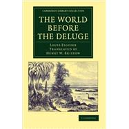 The World Before the Deluge by Figuier, Louis; Bristow, Henry W., 9781108062473