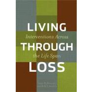 Living Through Loss : Interventions Across the Life Span by Hooyman, Nancy R., 9780231122474