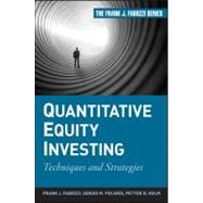 Quantitative Equity Investing : Techniques and Strategies by Fabozzi, Frank J.; Focardi, Sergio M.; Kolm, Petter N., 9780470262474