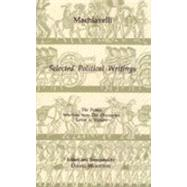 Selected Political Writings : The Prince, Selections from the Discourses, Letter to Vettori by MacHiavelli, Niccolo; Wootton, David, 9780872202474