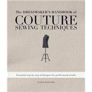 The Dressmaker's Handbook of Couture Sewing Techniques: Essential Step-by-step Techniques for Professional Results by Maynard, Lynda, 9781596682474