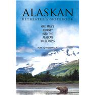 The Alaskan Retreater's Notebook by Ordorica, Ray, 9781634502474