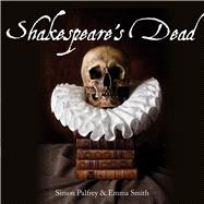 Shakespeare's Dead: Stages of Death in Shakespeare's Playworlds by Palfrey, Simon; Smith, Emma, 9781851242474
