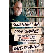 Good Night and Good Riddance How Thirty-Five Years of John Peel Helped to Shape Modern Life by Cavanagh, David, 9780571302475
