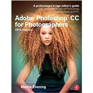 Adobe Photoshop CC for Photographers, 2014 Release: A professional image editor's guide to the creative use of Photoshop for the Macintosh and PC by Evening; Martin, 9781138812475