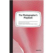 The Photographer's Playbook by Fulford, Jason; Halpern, Gregory; Slack, Mike, 9781597112475