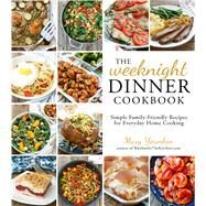 The Weeknight Dinner Cookbook Simple Family-Friendly Recipes for Everyday Home Cooking by Younkin, Mary, 9781624142475
