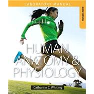 Human Anatomy & Physiology Laboratory Manual Making Connections, Main Version by Whiting, Catharine C., 9780133952476