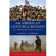 The American Century and Beyond U.S. Foreign Relations, 1893-2014 by Herring, George C., 9780190212476