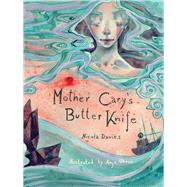 Mother Cary's Butter Knife by Davies, Nicola; Uhren, Anja, 9781910862476