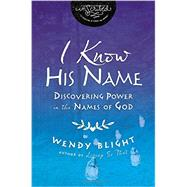 I Know His Name with DVD: Discovering Power in the Names of God by Blight, Wendy, 9780310082477