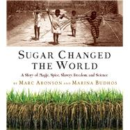 Sugar Changed the World by Aronson, Marc; Budhos, Marina, 9780544582477