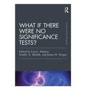 What If There Were No Significance Tests?: Classic Edition by Harlow; Lisa, 9781138892477