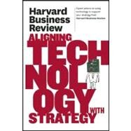 Harvard Business Review on Aligning Technology With Strategy by Harvard Business Review, 9781422162477