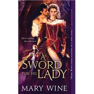 A Sword for His Lady by Wine, Mary, 9781492602477