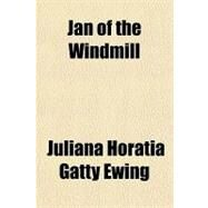 Jan of the Windmill by Ewing, Juliana Horatia Gatty, 9781153632478