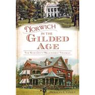Norwich in the Gilded Age: The Rose City's Millionaires' Triangle by Staley, Patricia F., 9781626192478