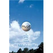 Why Golf? : The Mystery of the Game Revisited by Cullen, Bob, 9780743242479