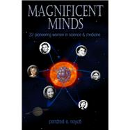 Magnificent Minds: Sixteen Pioneering Women in Science by Noyce, Pendred, 9780989792479