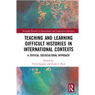Teaching and learning difficult histories in international contexts: A critical sociocultural approach by Epstein; Terrie, 9781138702479