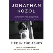 Fire in the Ashes by KOZOL, JONATHAN, 9781400052479