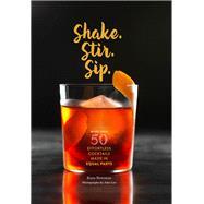 Shake. Stir. Sip. by Newman, Kara; Lee, John, 9781452152479