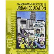 Transforming Practices in Urban Educaton by De Latorre, William; Hughes, Jacqueline; Montano, Theresa, 9781465262479