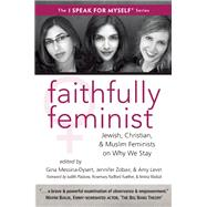 Faithfully Feminist Jewish, Christian, and Muslim Feminists on Why We Stay by Messina-Dysert, Gina; Zobair, Jennifer; Levin, Amy, 9781935952480