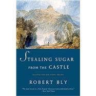 Stealing Sugar from the Castle by Bly, Robert, 9780393352481