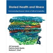 Storied Health and Illness: Communicating Personal, Cultural, & Political Complexities by Yamasaki, Jill, 9781478632481