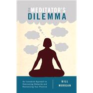 The Meditator's Dilemma by Morgan, Bill, 9781611802481