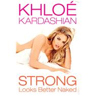 Strong Looks Better Naked by Kardashian, Khloé, 9781942872481
