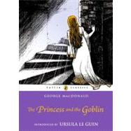 The Princess and the Goblin by MacDonald, George; Le Guin, Ursula K., 9780141332482