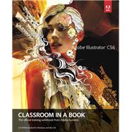 Adobe Illustrator CS6 Classroom in a Book by Adobe Creative Team, 9780321822482