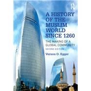 A History of the Muslim World since 1260 by Egger; Vernon O., 9781138742482