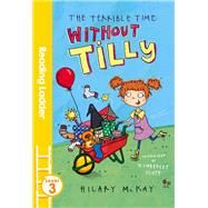 The Terrible Time Without Tilly by McKay, Hilary; Scott, Kimberley, 9781405282482