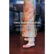 Every Twelve Seconds : Industrialized Slaughter and the Politics of Sight by Timothy Pachirat, 9780300192483