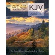 David C. Cook's KJV Bible Lesson Commentary 2015-16 The Essential Study Companion for Every Disciple by Lioy PhD, Dan, 9780781412483