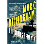 The Bones Beneath A Tom Thorne Novel by Billingham, Mark, 9780802122483
