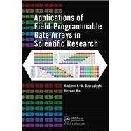 Applications of Field-Programmable Gate Arrays in Scientific Research by Sadrozinski; Hartmut F.-W., 9781138112483
