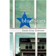 Blue Stars A Novel by Tedrowe, Emily Gray, 9781250052483