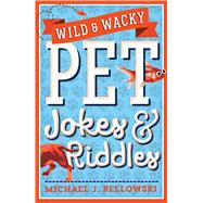 Wild & Wacky Pet Jokes & Riddles by Pellowski, Michael J., 9781454922483