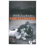 Fire Flowers by Byrne, Ben, 9781609452483